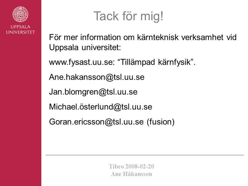 Tack för mig! För mer information om kärnteknisk verksamhet vid Uppsala universitet: www.fysast.uu.se: Tillämpad kärnfysik .