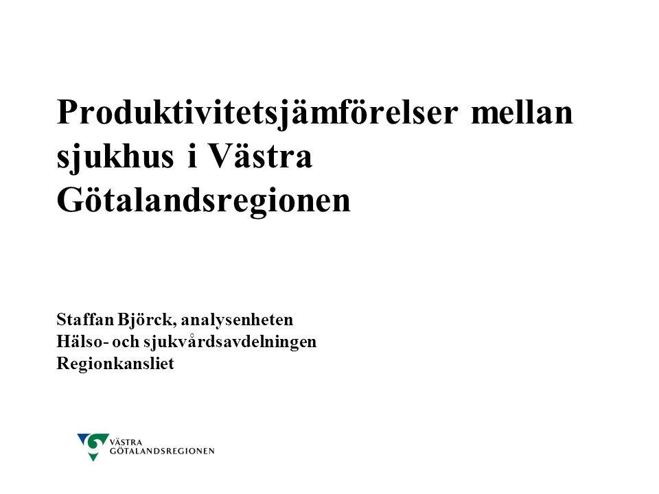 Produktivitetsjämförelser mellan sjukhus i Västra Götalandsregionen Staffan Björck, analysenheten Hälso- och sjukvårdsavdelningen Regionkansliet