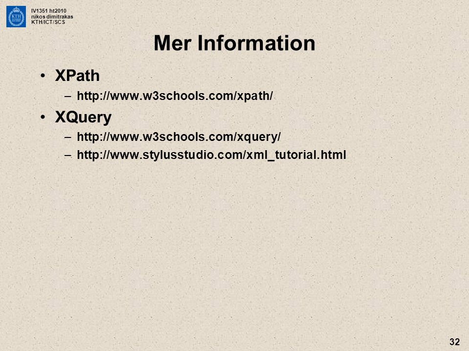 Mer Information XPath XQuery http://www.w3schools.com/xpath/