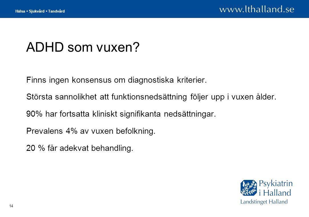 ADHD som vuxen Finns ingen konsensus om diagnostiska kriterier.