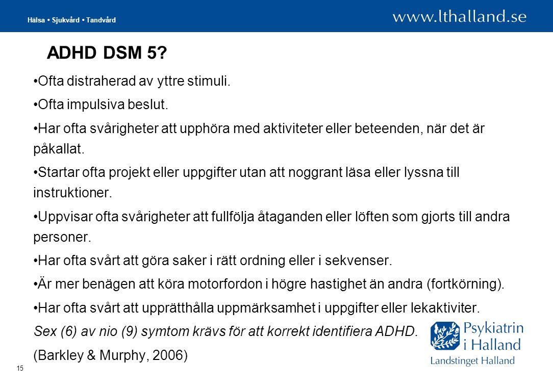 ADHD DSM 5 Ofta distraherad av yttre stimuli. Ofta impulsiva beslut.