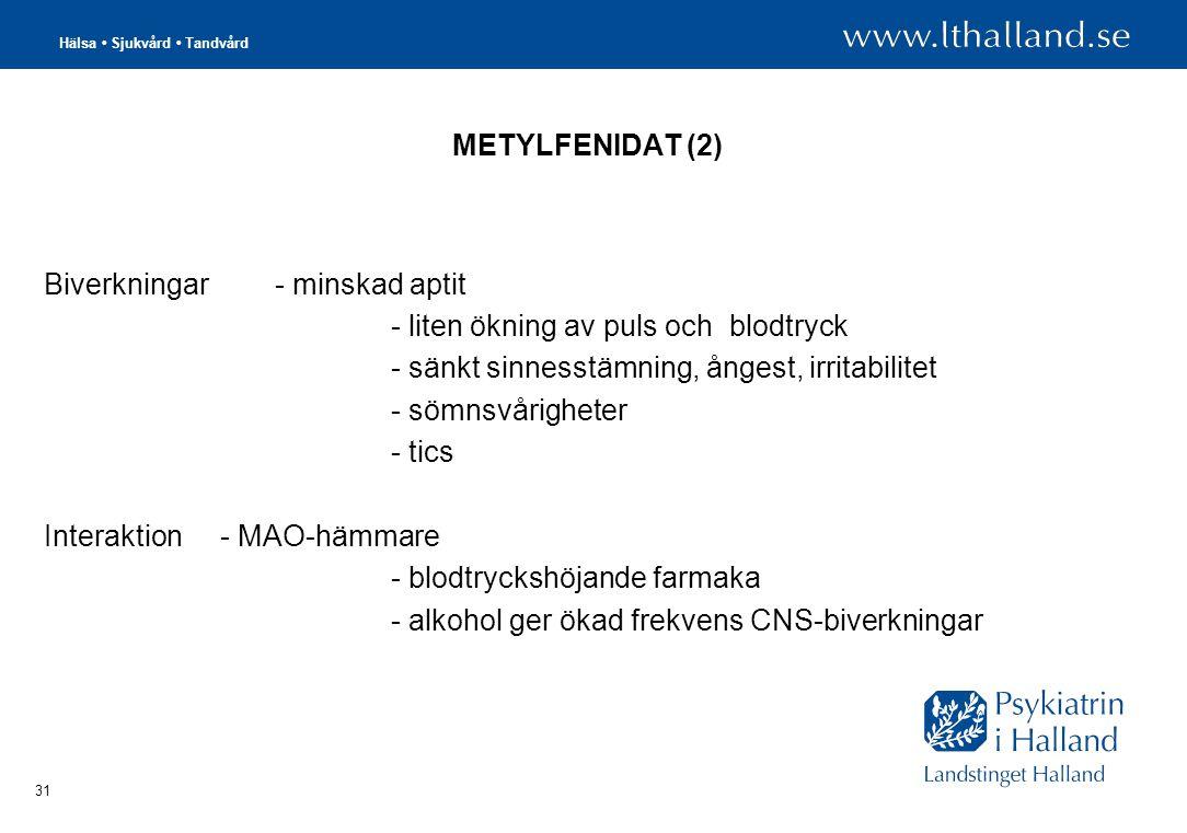 METYLFENIDAT (2) Biverkningar - minskad aptit. - liten ökning av puls och blodtryck. - sänkt sinnesstämning, ångest, irritabilitet.