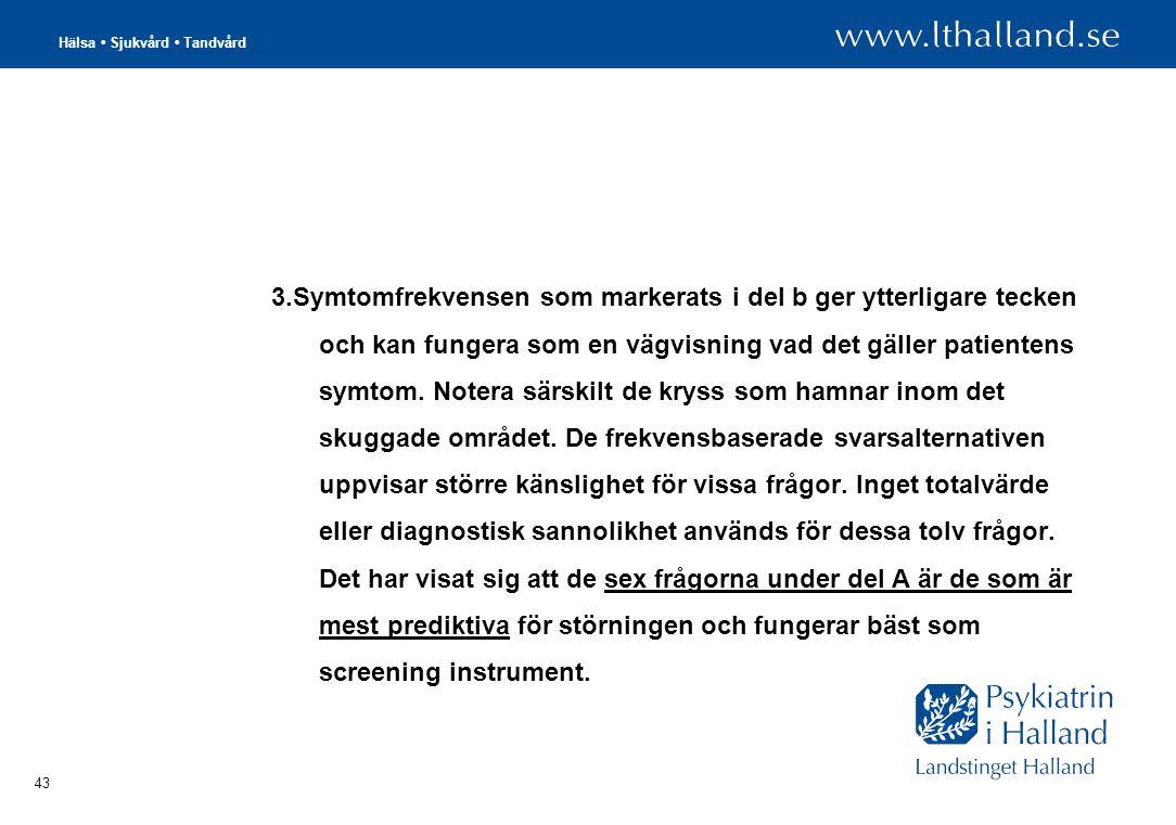 3.Symtomfrekvensen som markerats i del b ger ytterligare tecken och kan fungera som en vägvisning vad det gäller patientens symtom.