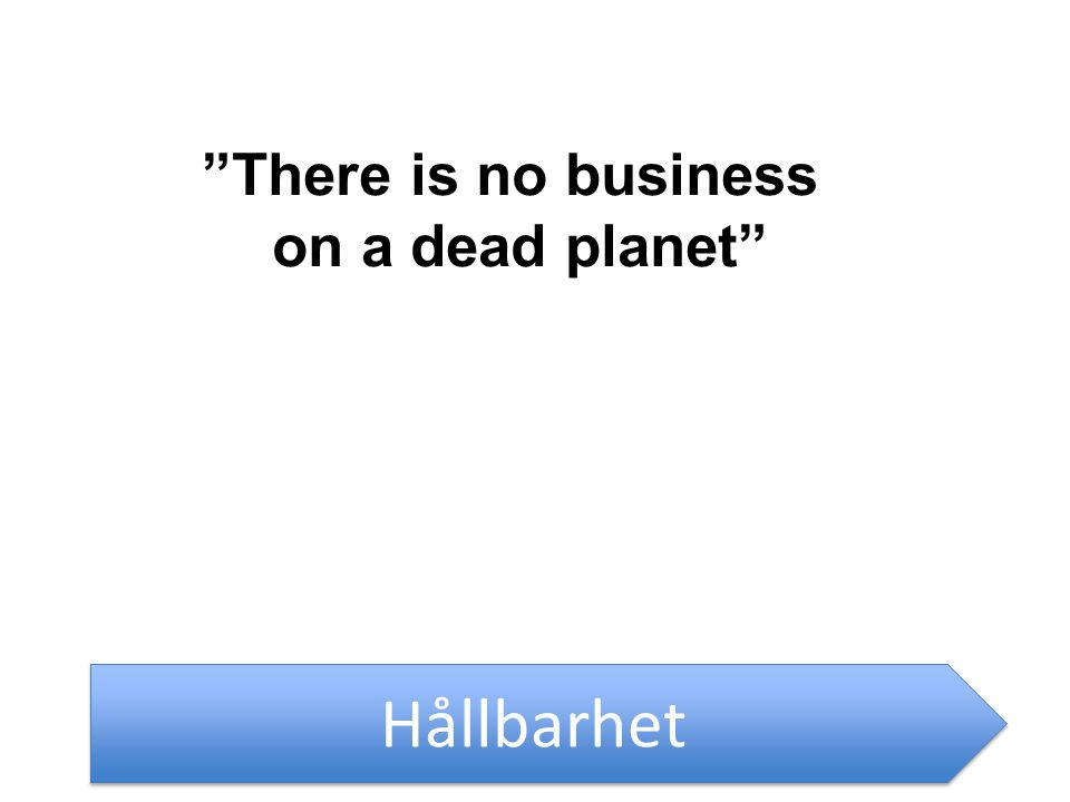 There is no business on a dead planet Hållbarhet