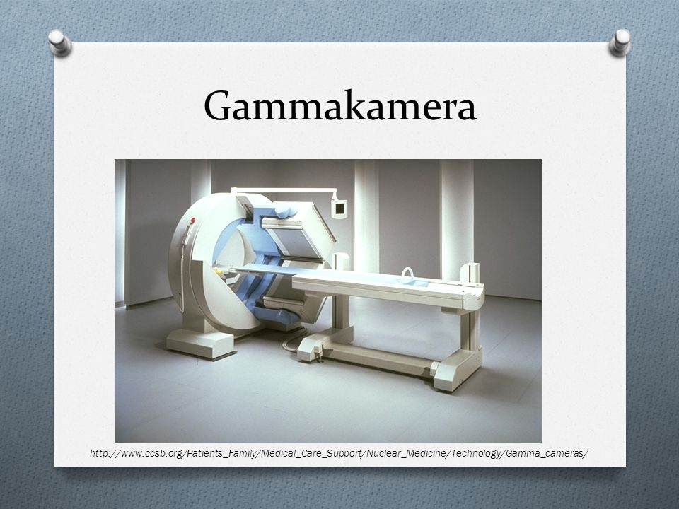 Gammakamera http://www.ccsb.org/Patients_Family/Medical_Care_Support/Nuclear_Medicine/Technology/Gamma_cameras/