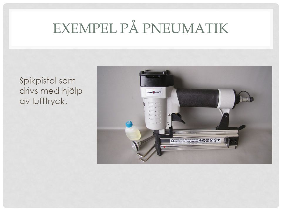 Exempel på pneumatik Spikpistol som drivs med hjälp av lufttryck.