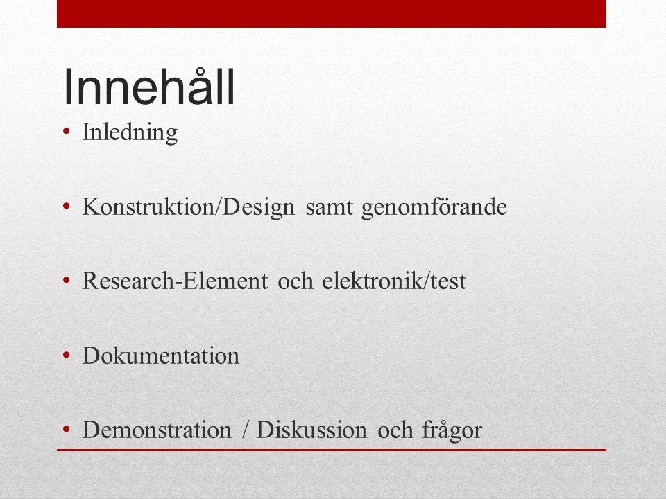 Innehåll Inledning Konstruktion/Design samt genomförande