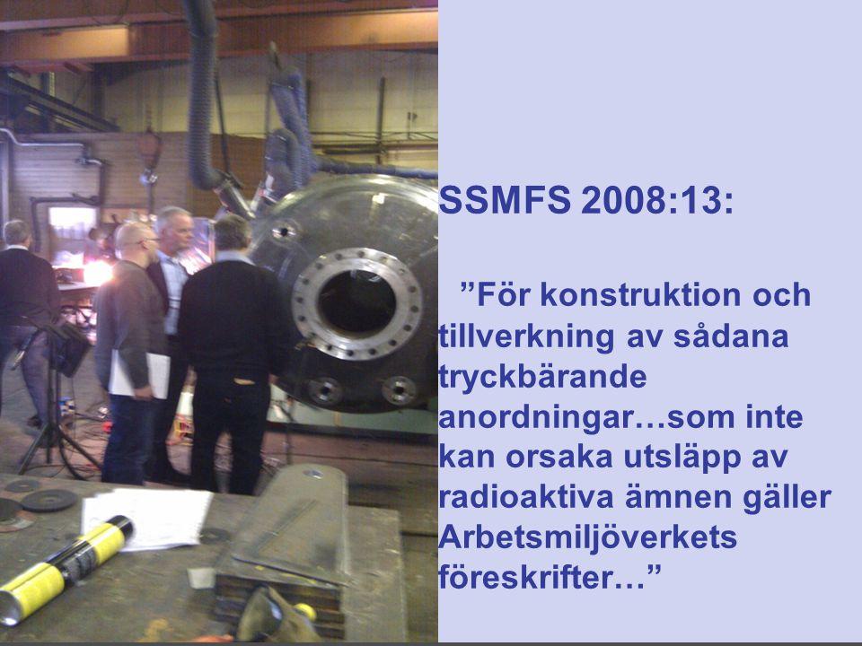 SSMFS 2008:13: För konstruktion och tillverkning av sådana tryckbärande anordningar…som inte kan orsaka utsläpp av radioaktiva ämnen gäller Arbetsmiljöverkets föreskrifter…