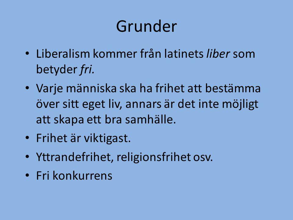 Grunder Liberalism kommer från latinets liber som betyder fri.