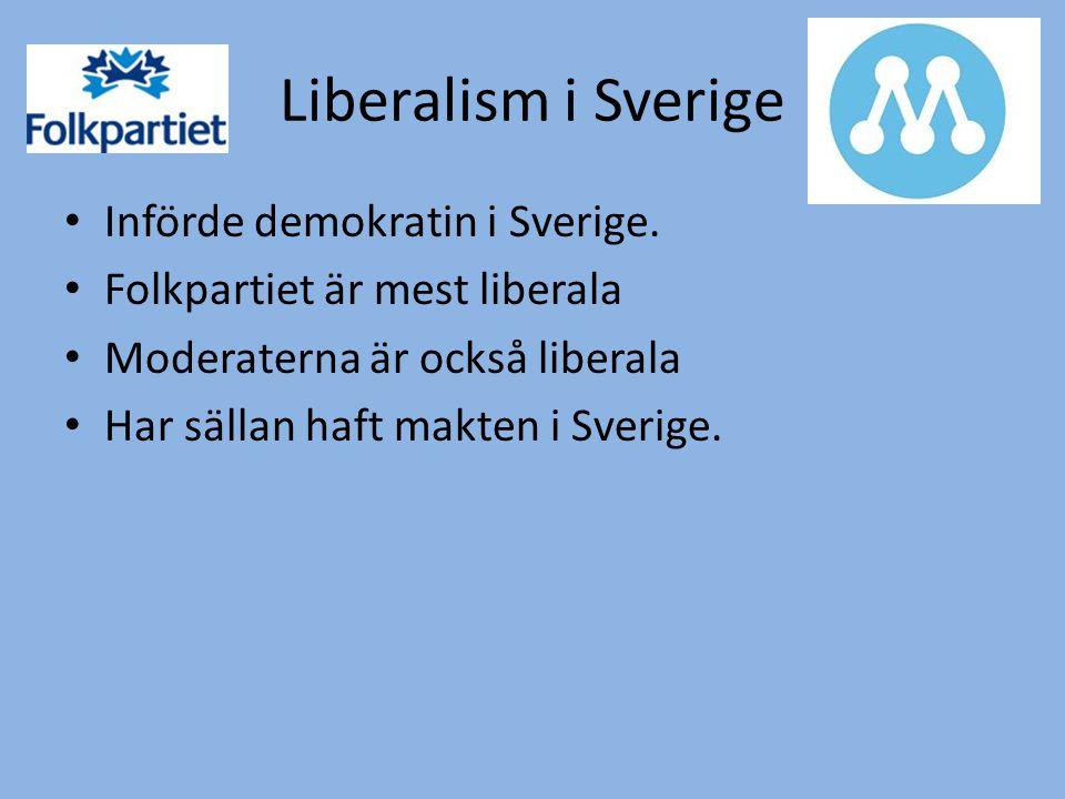 Liberalism i Sverige Införde demokratin i Sverige.