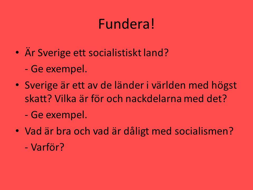 Fundera! Är Sverige ett socialistiskt land - Ge exempel.