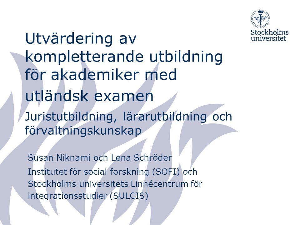 Utvärdering av kompletterande utbildning för akademiker med utländsk examen Juristutbildning, lärarutbildning och förvaltningskunskap
