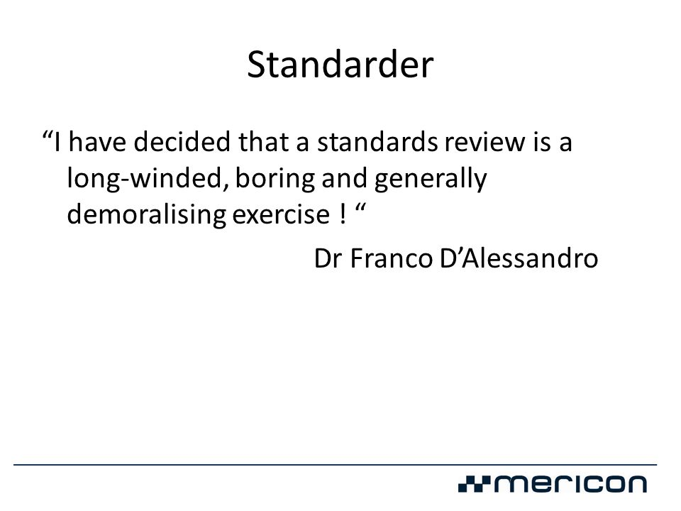 Standarder I have decided that a standards review is a long-winded, boring and generally demoralising exercise !