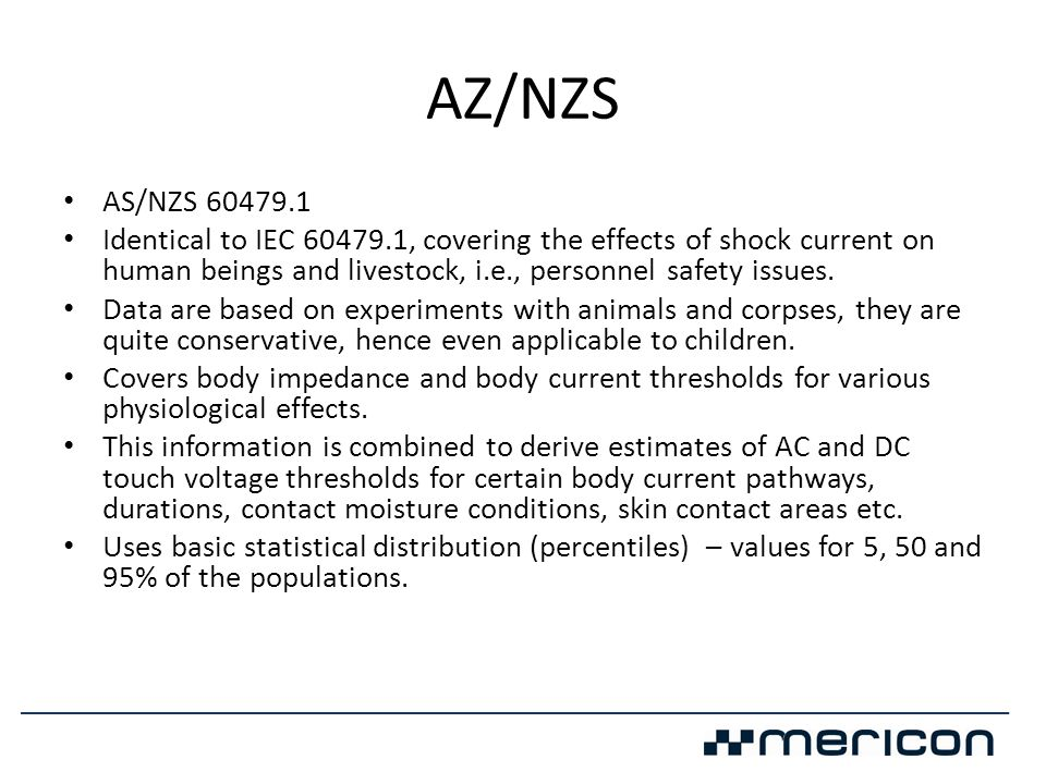 AZ/NZS AS/NZS 60479.1. Identical to IEC 60479.1, covering the effects of shock current on human beings and livestock, i.e., personnel safety issues.