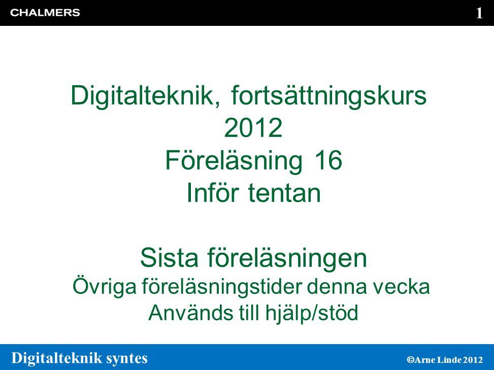 Digitalteknik, fortsättningskurs 2012 Föreläsning 16 Inför tentan