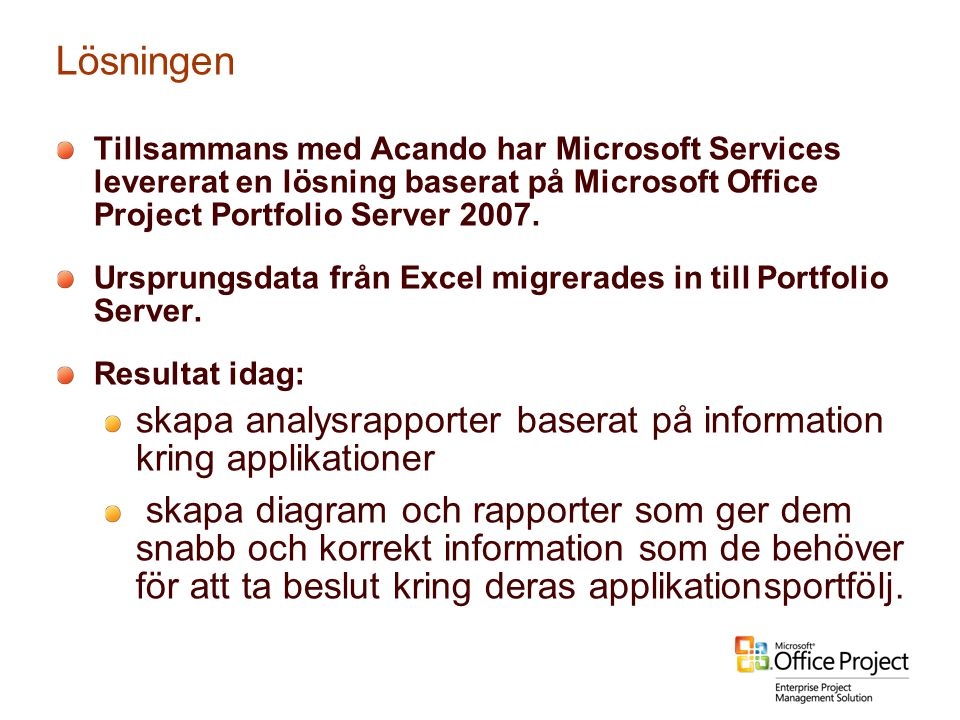 Lösningen Tillsammans med Acando har Microsoft Services levererat en lösning baserat på Microsoft Office Project Portfolio Server 2007.