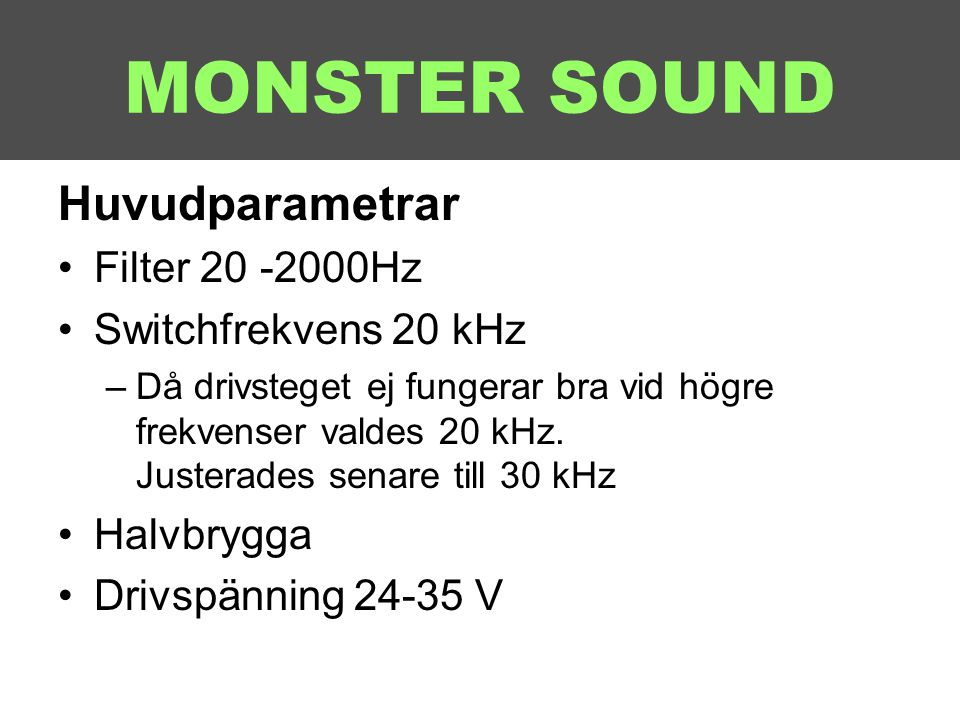 MONSTER SOUND Huvudparametrar Filter 20 -2000Hz Switchfrekvens 20 kHz