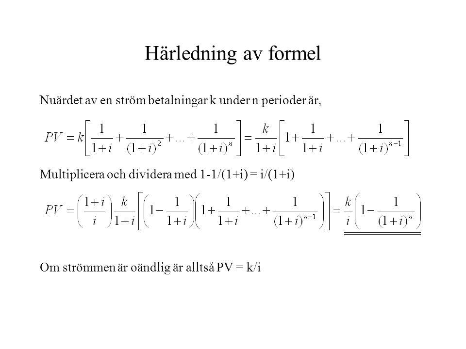 Härledning av formel Nuärdet av en ström betalningar k under n perioder är, Multiplicera och dividera med 1-1/(1+i) = i/(1+i)
