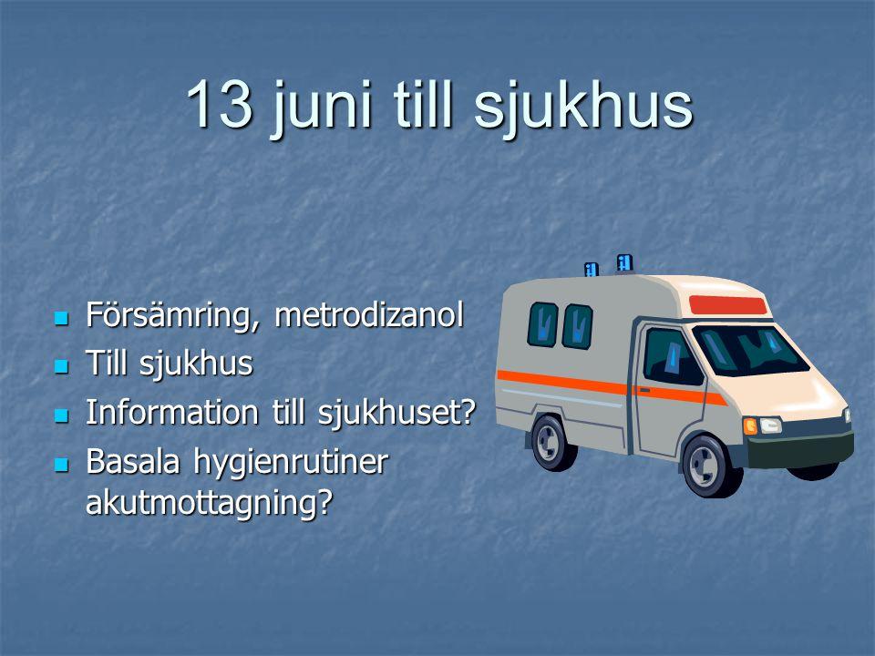 13 juni till sjukhus Försämring, metrodizanol Till sjukhus