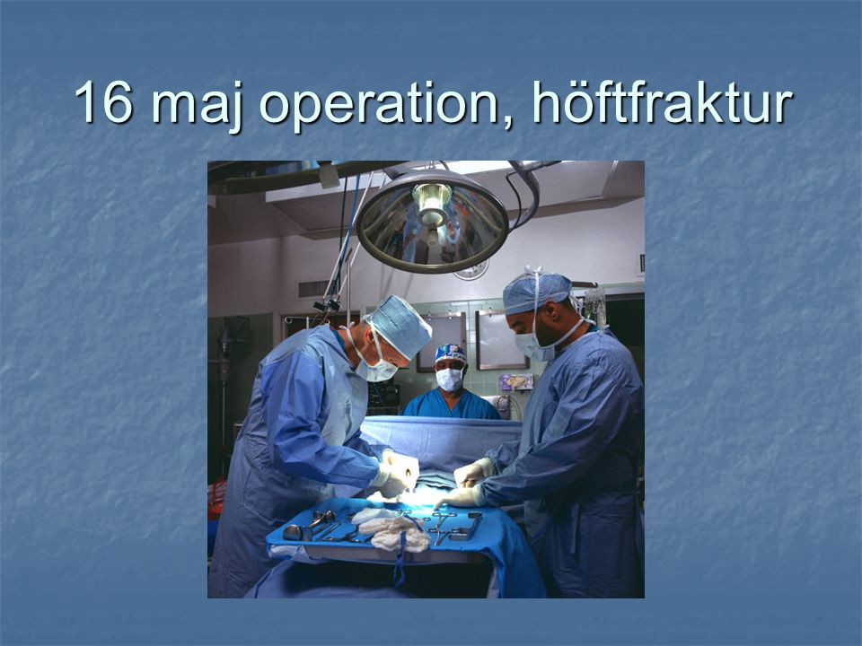 16 maj operation, höftfraktur