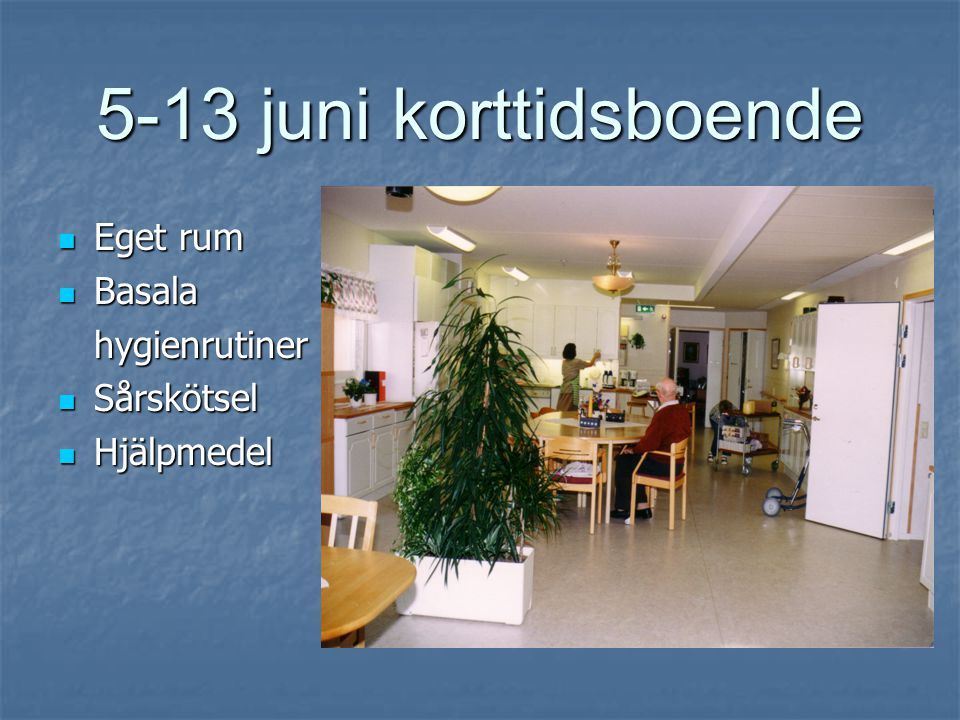 5-13 juni korttidsboende Eget rum Basala hygienrutiner Sårskötsel
