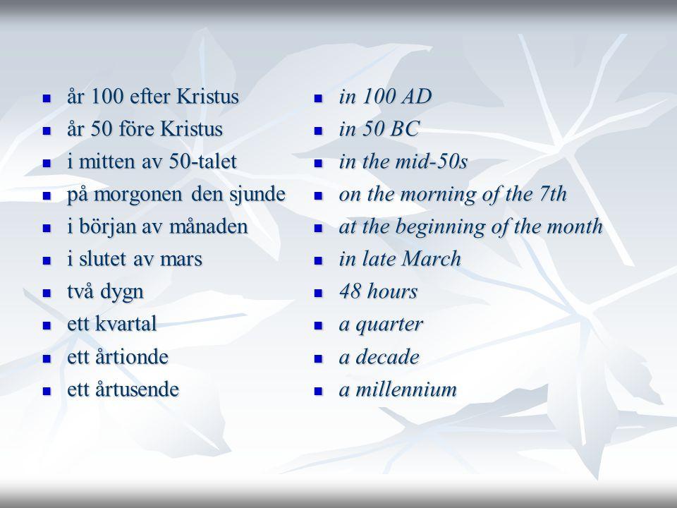 år 100 efter Kristus år 50 före Kristus. i mitten av 50-talet. på morgonen den sjunde. i början av månaden.