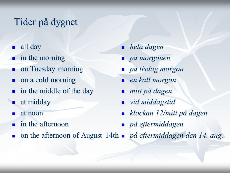 Tider på dygnet all day in the morning on Tuesday morning