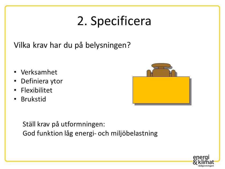 2. Specificera Vilka krav har du på belysningen Verksamhet
