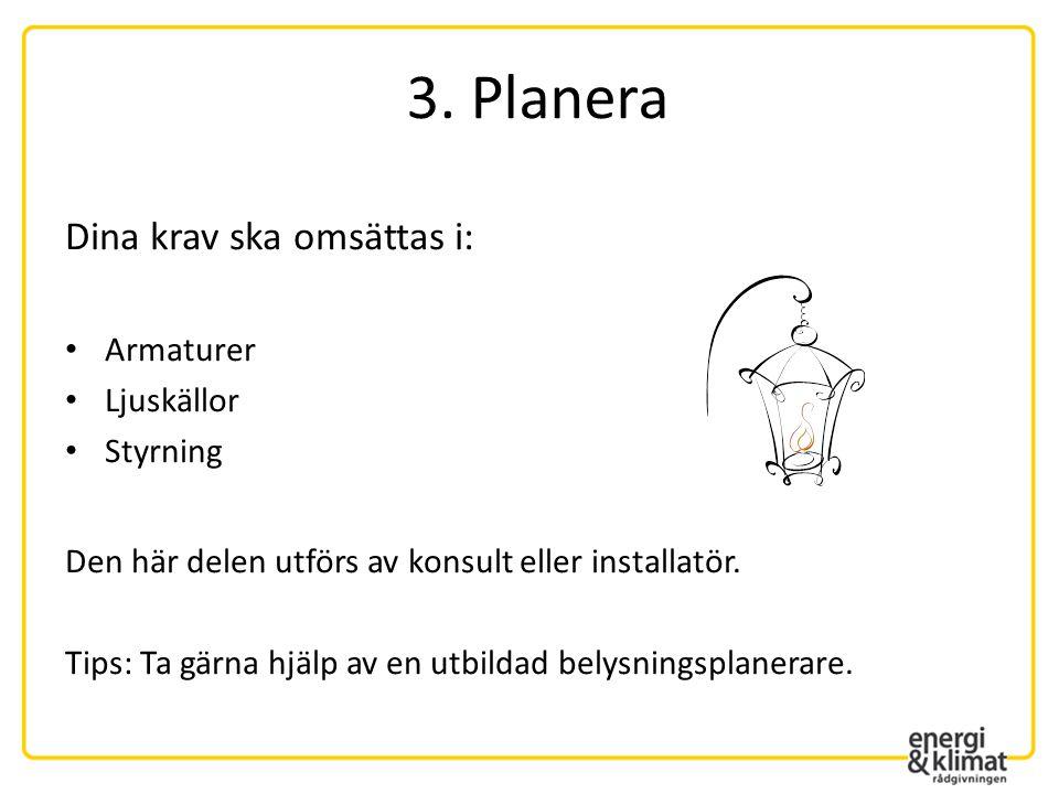 3. Planera Dina krav ska omsättas i: Armaturer Ljuskällor Styrning