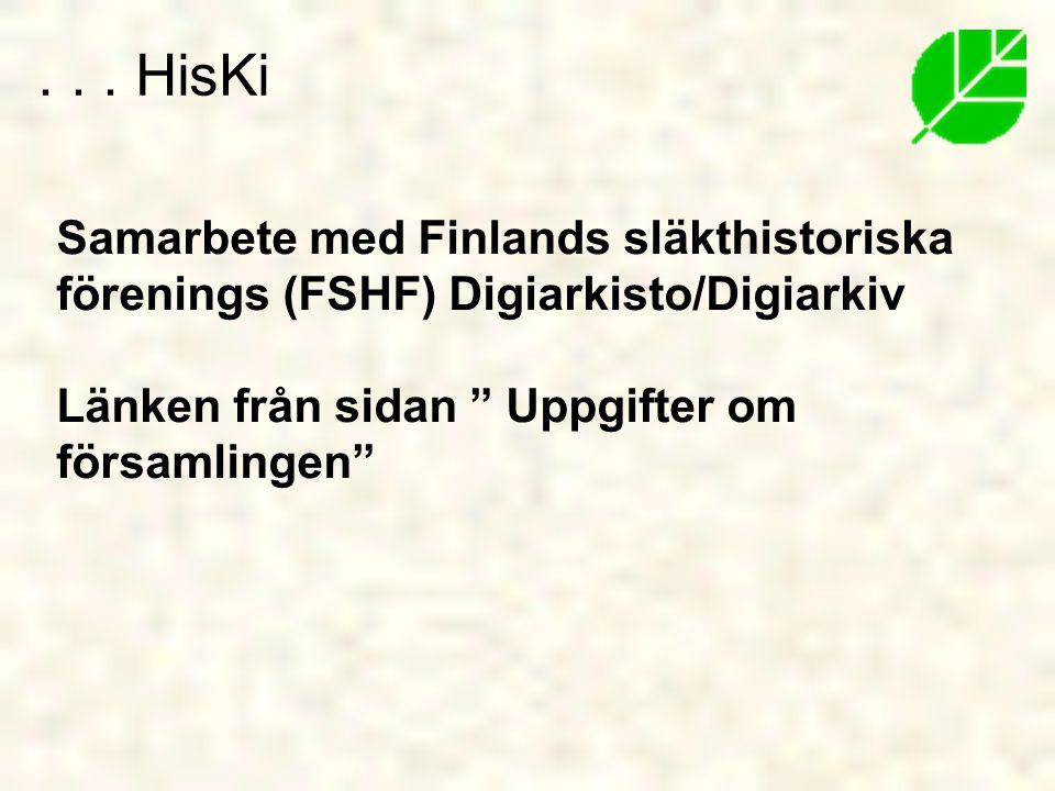 . . . HisKi Samarbete med Finlands släkthistoriska förenings (FSHF) Digiarkisto/Digiarkiv Länken från sidan Uppgifter om församlingen