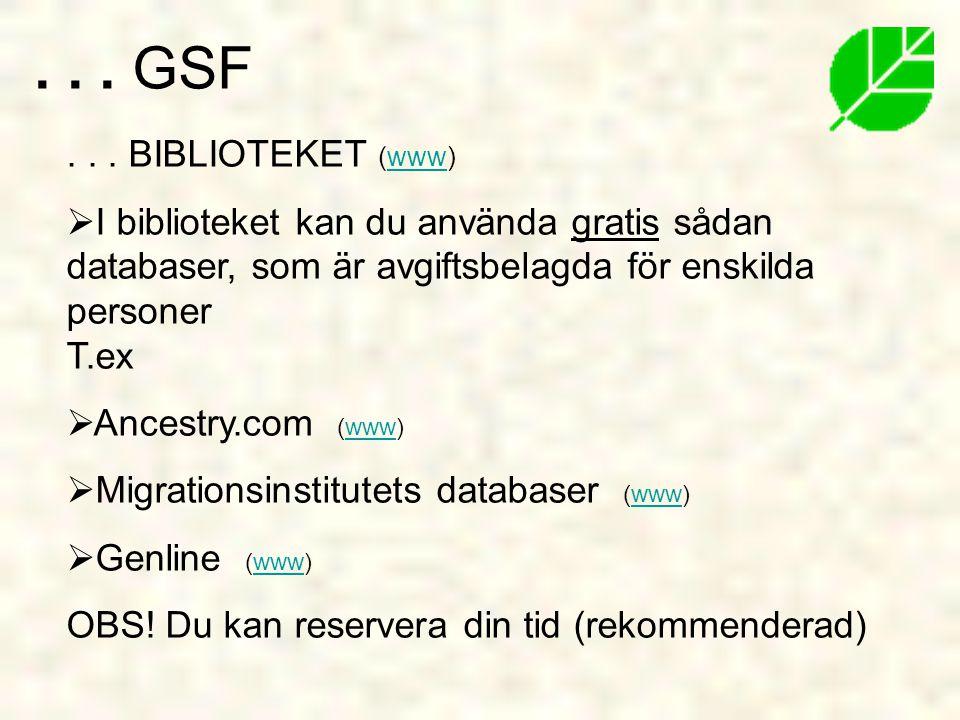 . . . GSF . . . BIBLIOTEKET (www) I biblioteket kan du använda gratis sådan databaser, som är avgiftsbelagda för enskilda personer T.ex.