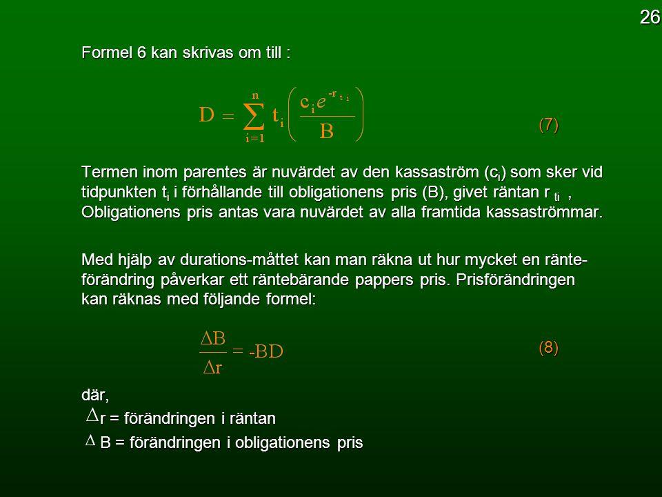 26 Formel 6 kan skrivas om till : (7)