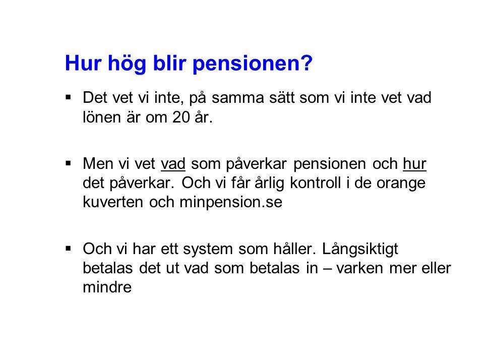 Hur hög blir pensionen Det vet vi inte, på samma sätt som vi inte vet vad lönen är om 20 år.