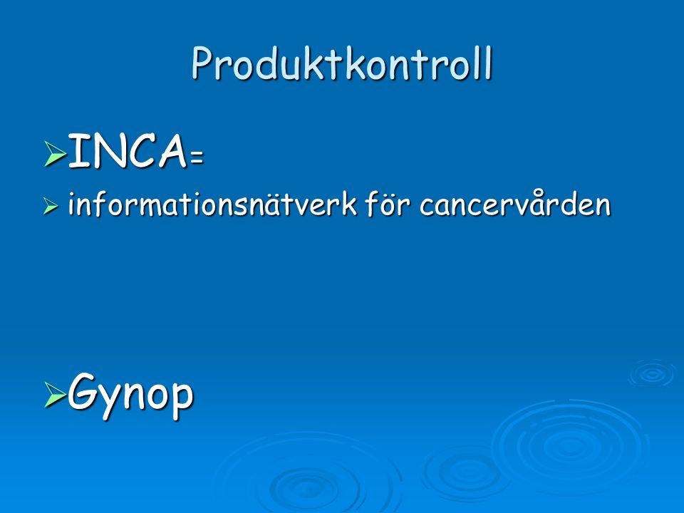 Produktkontroll INCA= informationsnätverk för cancervården Gynop