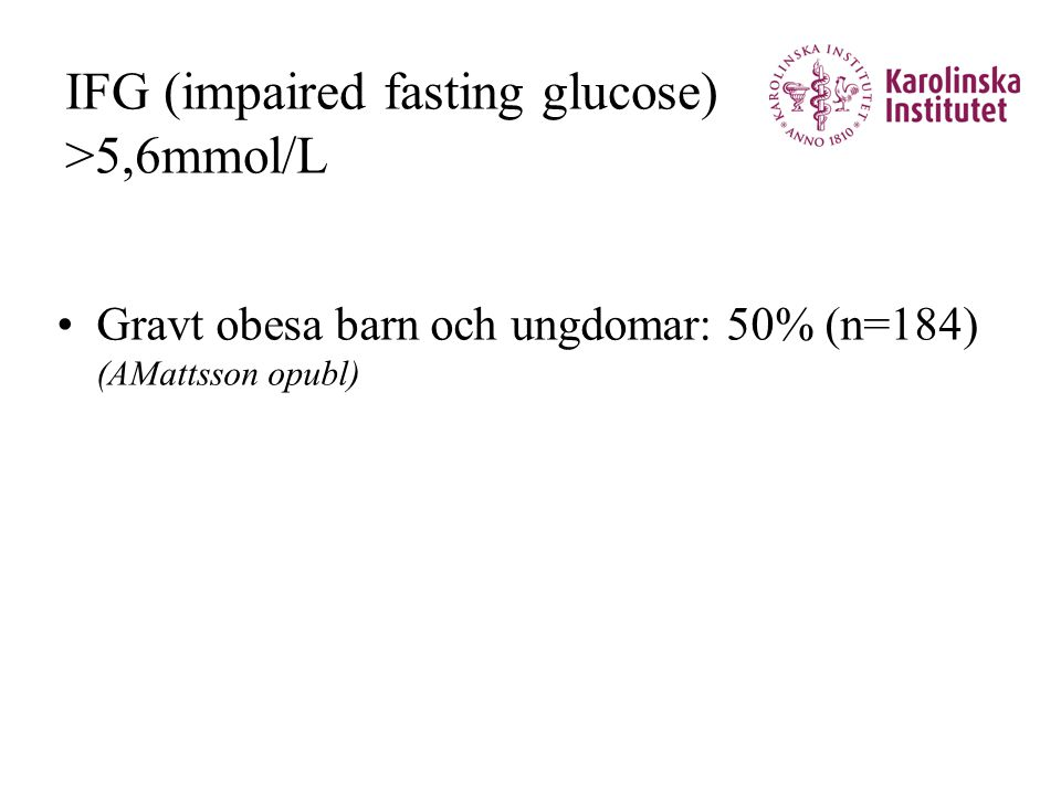 IFG (impaired fasting glucose) >5,6mmol/L