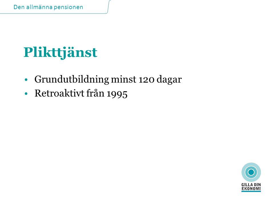 Plikttjänst Grundutbildning minst 120 dagar Retroaktivt från 1995 12