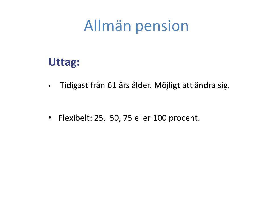 Allmän pension Uttag: Flexibelt: 25, 50, 75 eller 100 procent.