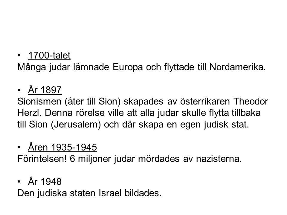1700-talet Många judar lämnade Europa och flyttade till Nordamerika. År 1897. Sionismen (åter till Sion) skapades av österrikaren Theodor.