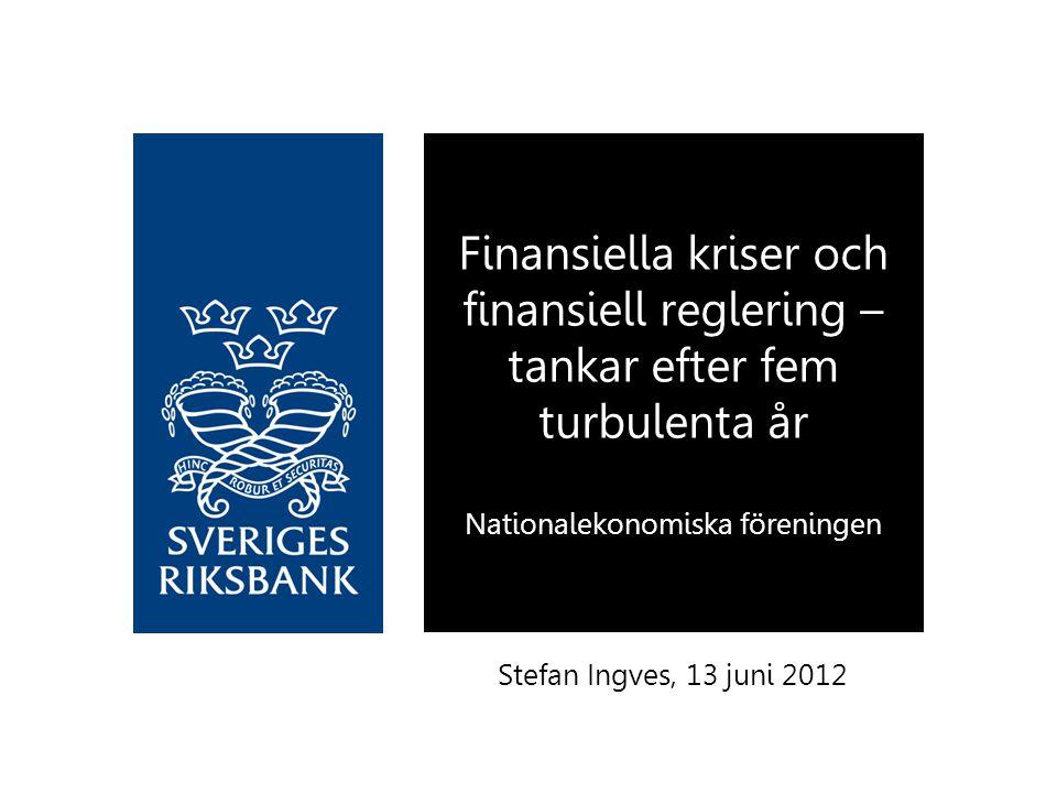 Finansiella kriser och finansiell reglering – tankar efter fem turbulenta år Nationalekonomiska föreningen
