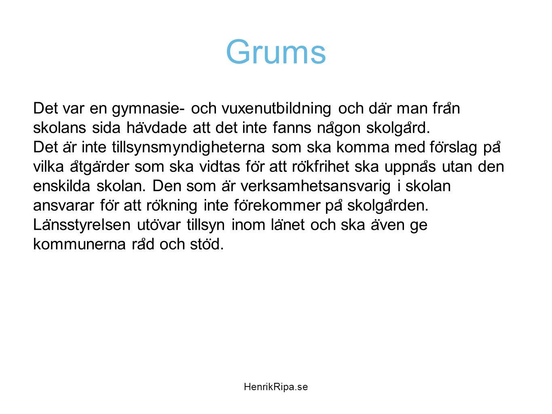 Grums Det var en gymnasie- och vuxenutbildning och där man från skolans sida hävdade att det inte fanns någon skolgård.