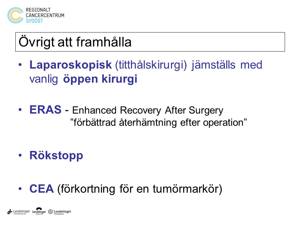Övrigt att framhålla Laparoskopisk (titthålskirurgi) jämställs med vanlig öppen kirurgi.