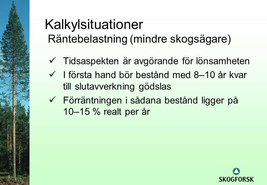 Kalkylsituationer Räntebelastning (mindre skogsägare)