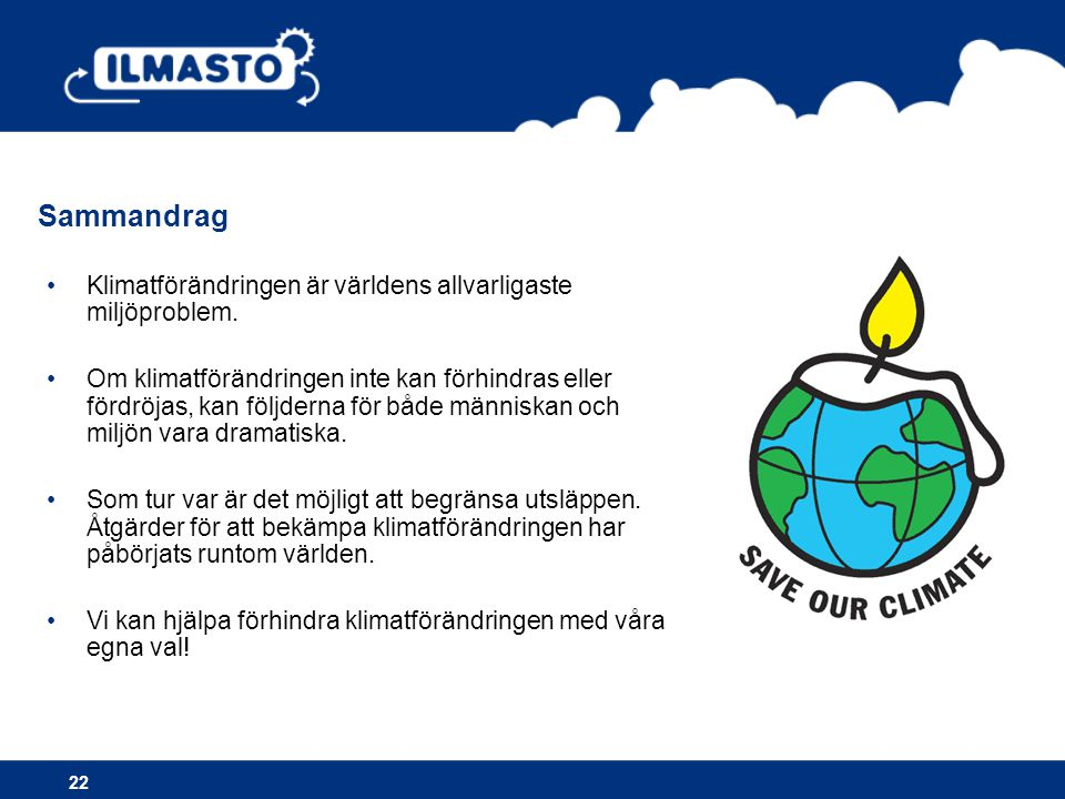 Sammandrag Klimatförändringen är världens allvarligaste miljöproblem.