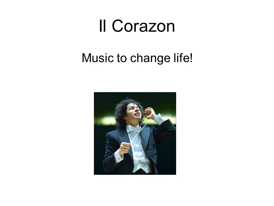 Il Corazon Music to change life! Nämn filmen: Music for changing life.