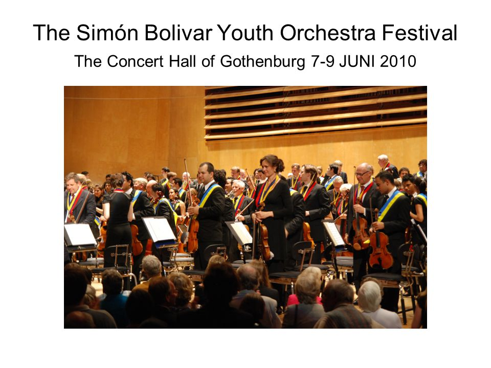 The Simón Bolivar Youth Orchestra Festival The Concert Hall of Gothenburg 7-9 JUNI 2010