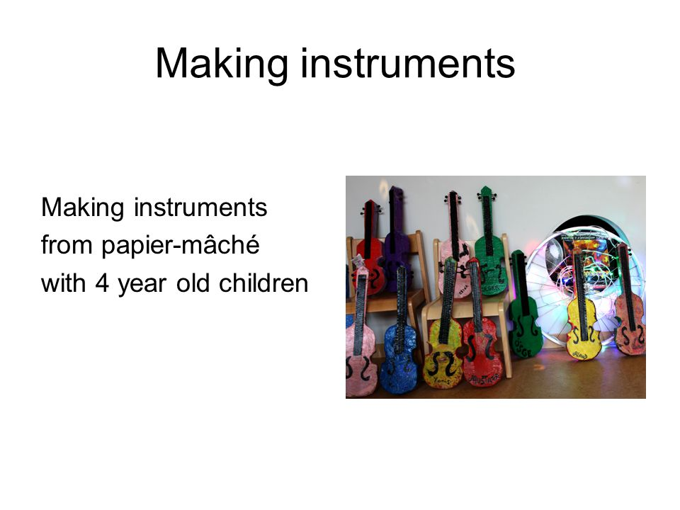 Making instruments Making instruments from papier-mâché