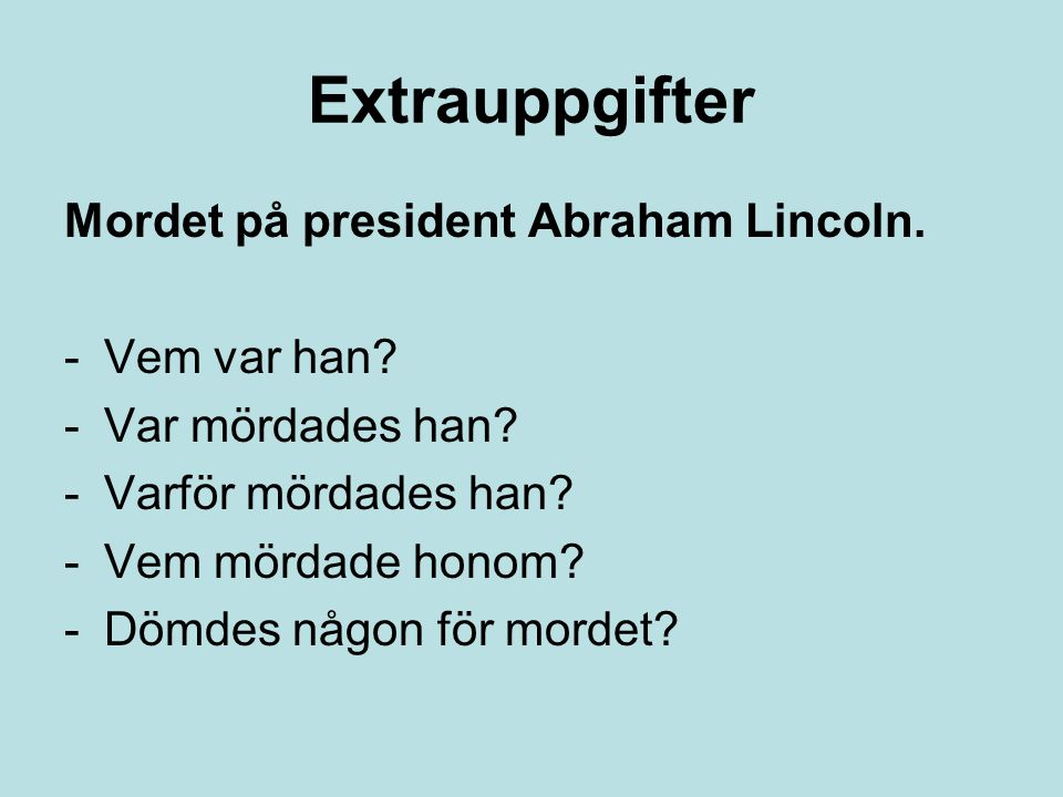 Extrauppgifter Mordet på president Abraham Lincoln. Vem var han