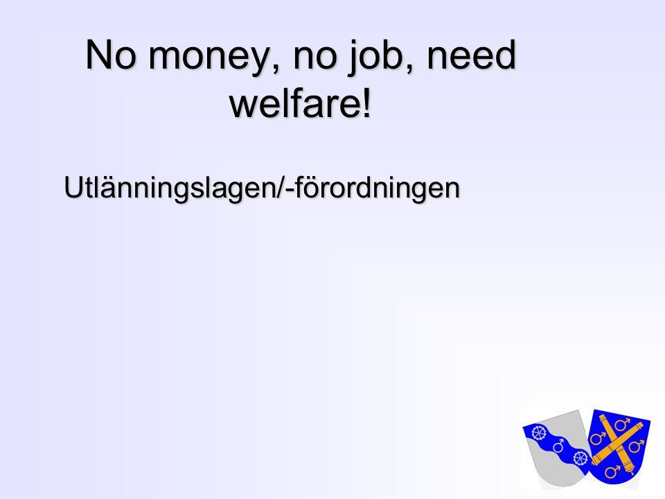 No money, no job, need welfare!