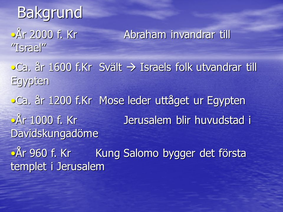 Bakgrund År 2000 f. Kr Abraham invandrar till Israel
