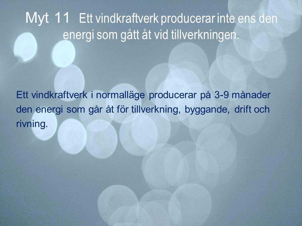 Myt 11 Ett vindkraftverk producerar inte ens den energi som gått åt vid tillverkningen.